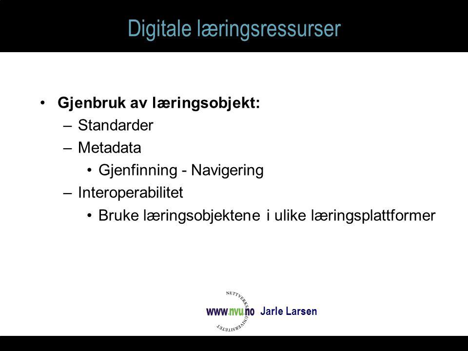 Digitale læringsressurser Gjenbruk av læringsobjekt: –Standarder –Metadata Gjenfinning - Navigering –Interoperabilitet Bruke læringsobjektene i ulike læringsplattformer Jarle Larsen