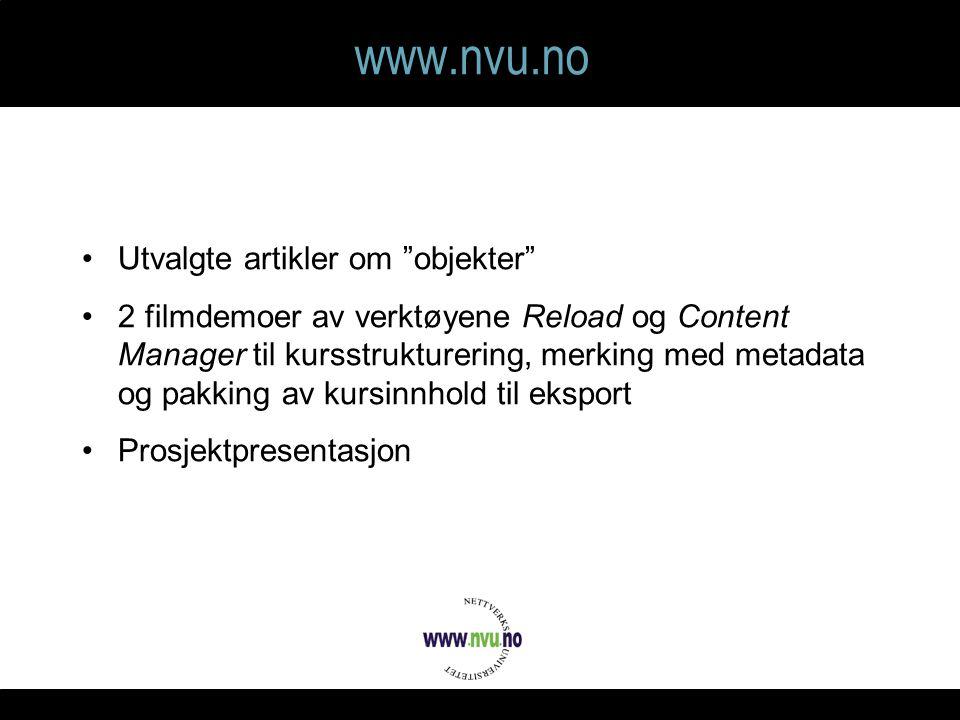 www.nvu.no Utvalgte artikler om objekter 2 filmdemoer av verktøyene Reload og Content Manager til kursstrukturering, merking med metadata og pakking av kursinnhold til eksport Prosjektpresentasjon