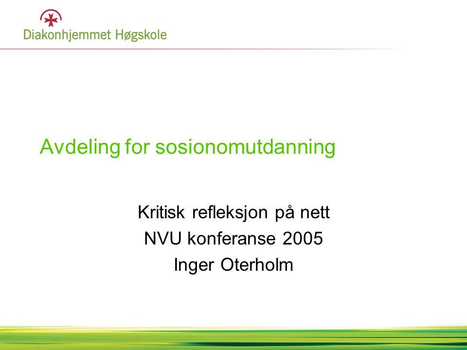 Avdeling for sosionomutdanning Kritisk refleksjon på nett NVU konferanse 2005 Inger Oterholm