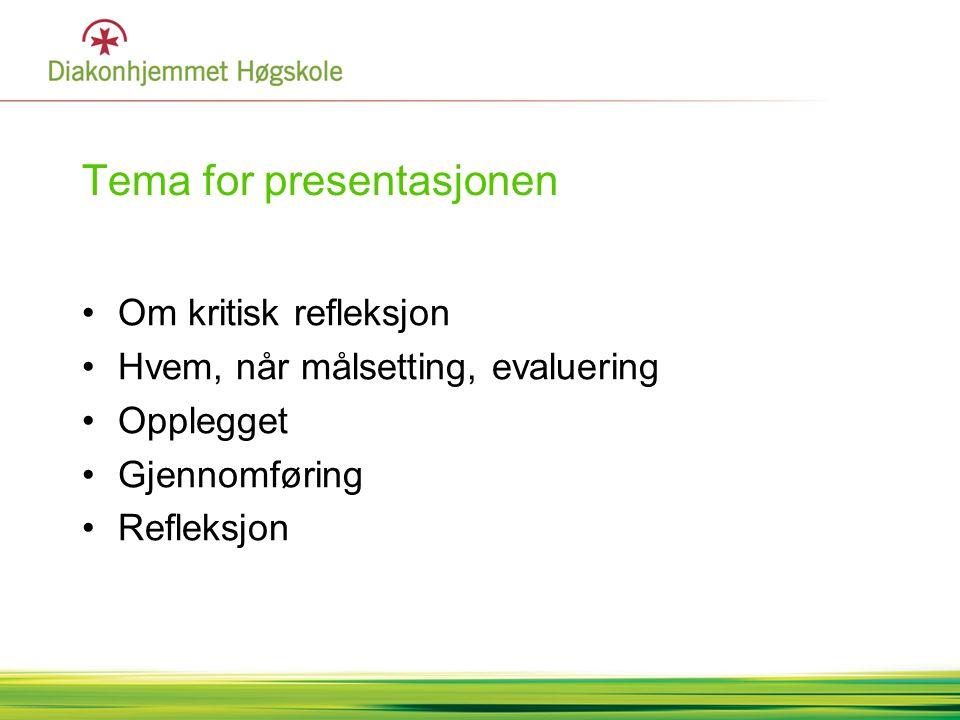 Tema for presentasjonen Om kritisk refleksjon Hvem, når målsetting, evaluering Opplegget Gjennomføring Refleksjon