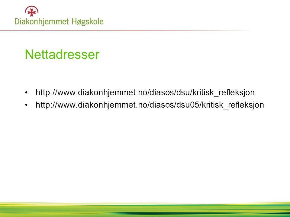Nettadresser http://www.diakonhjemmet.no/diasos/dsu/kritisk_refleksjon http://www.diakonhjemmet.no/diasos/dsu05/kritisk_refleksjon