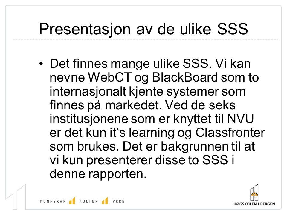 Presentasjon av de ulike SSS Det finnes mange ulike SSS. Vi kan nevne WebCT og BlackBoard som to internasjonalt kjente systemer som finnes på markedet