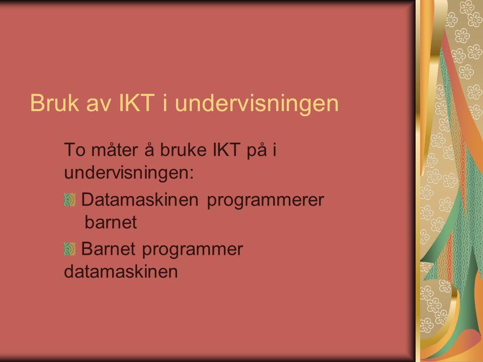 Bruk av IKT i undervisningen To måter å bruke IKT på i undervisningen: Datamaskinen programmerer barnet Barnet programmer datamaskinen