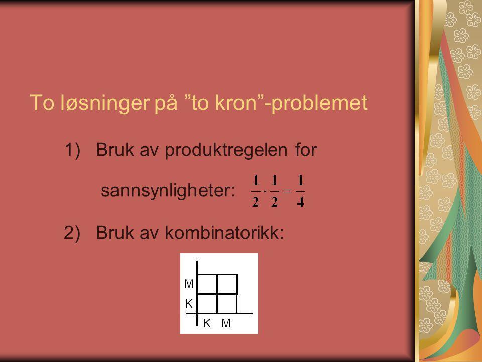 """To løsninger på """"to kron""""-problemet 1)Bruk av produktregelen for sannsynligheter: 2)Bruk av kombinatorikk:"""