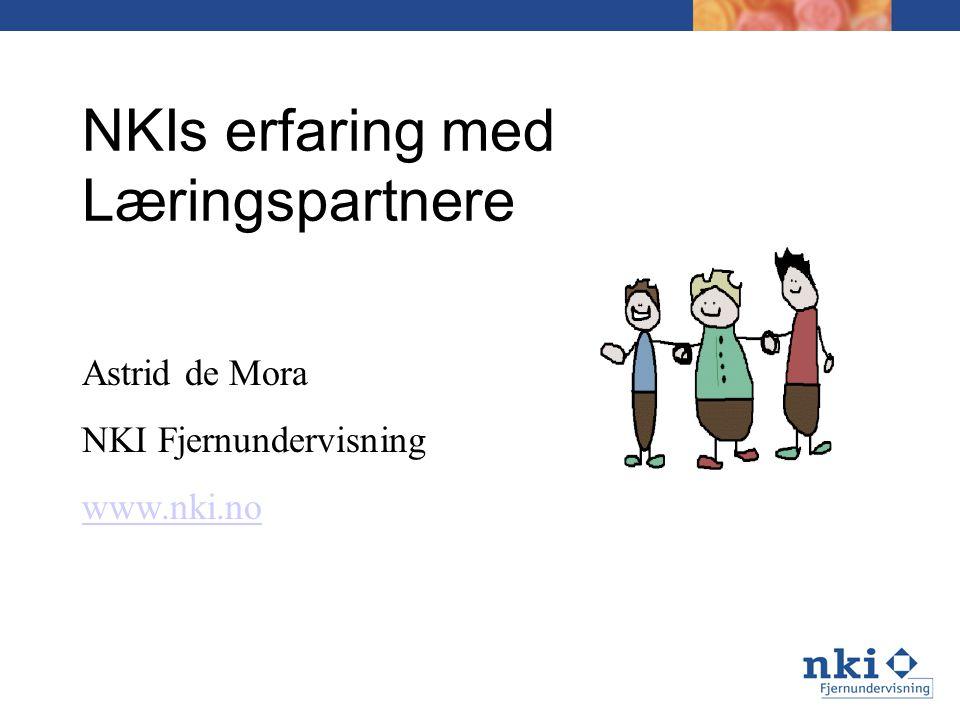 NKIs erfaring med Læringspartnere Astrid de Mora NKI Fjernundervisning www.nki.no