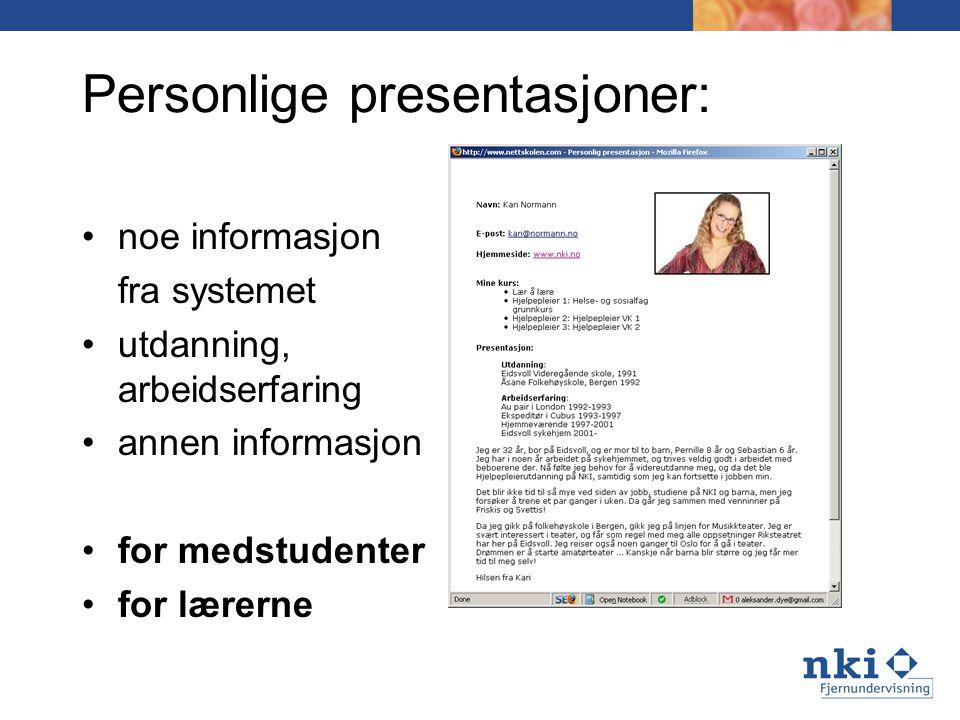 Personlige presentasjoner: noe informasjon fra systemet utdanning, arbeidserfaring annen informasjon for medstudenter for lærerne