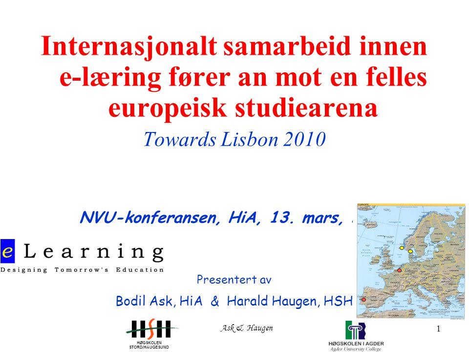 HØGSKOLEN STORD/HAUGESUND Ask & Haugen 1 Internasjonalt samarbeid innen e-læring fører an mot en felles europeisk studiearena Towards Lisbon 2010 NVU-konferansen, HiA, 13.