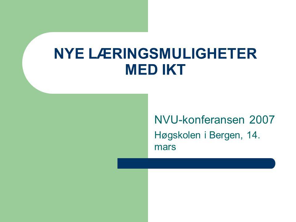 NYE LÆRINGSMULIGHETER MED IKT NVU-konferansen 2007 Høgskolen i Bergen, 14. mars
