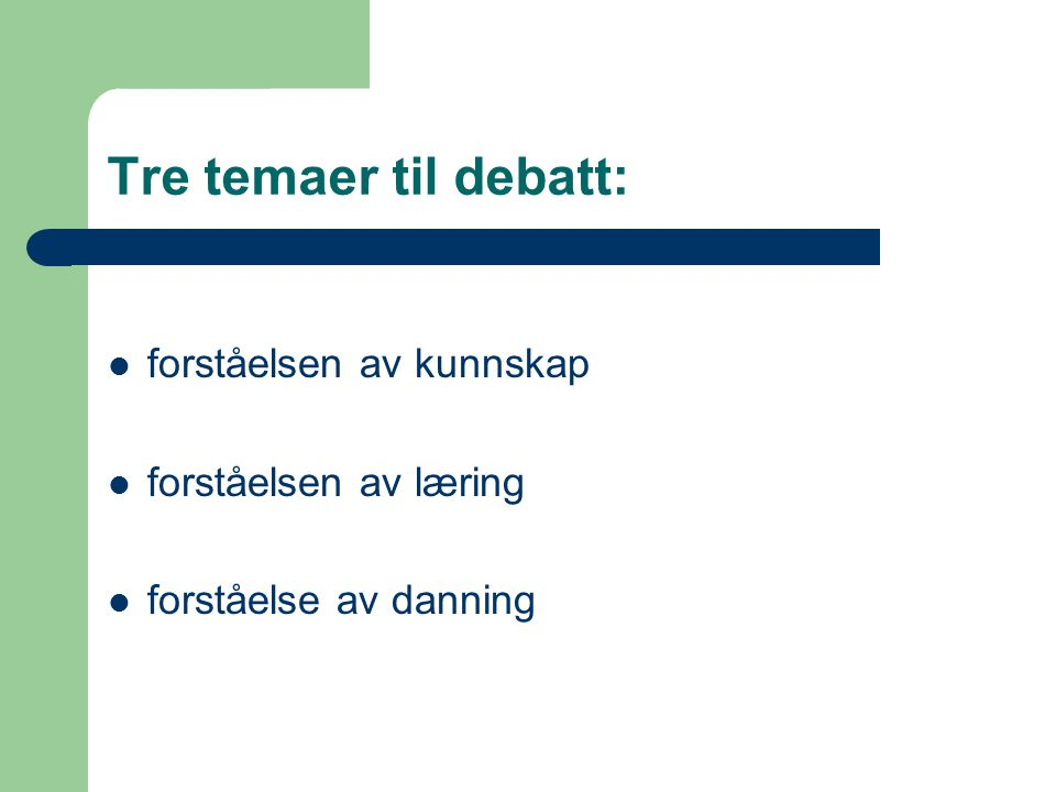 Tre temaer til debatt: forståelsen av kunnskap forståelsen av læring forståelse av danning