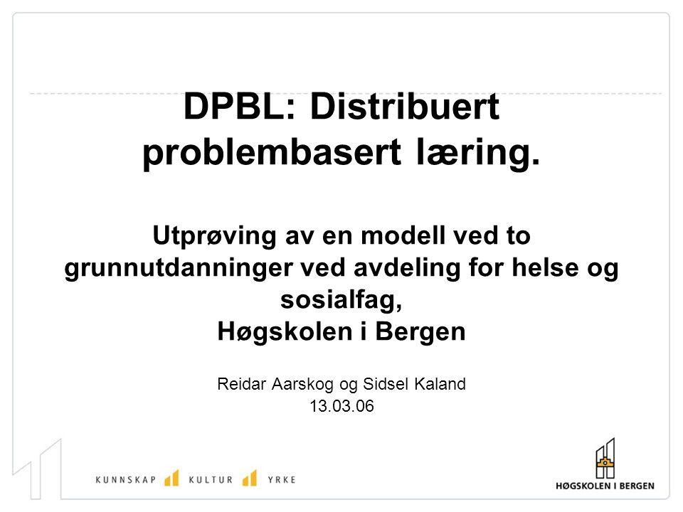 DPBL: Distribuert problembasert læring. Utprøving av en modell ved to grunnutdanninger ved avdeling for helse og sosialfag, Høgskolen i Bergen Reidar