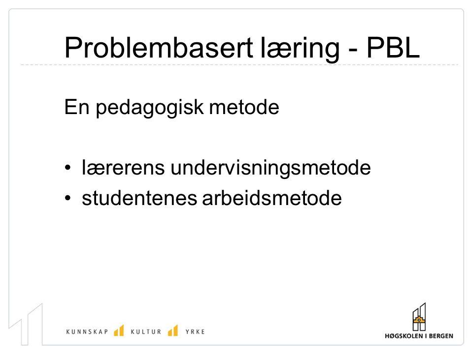 Problembasert læring - PBL En pedagogisk metode lærerens undervisningsmetode studentenes arbeidsmetode