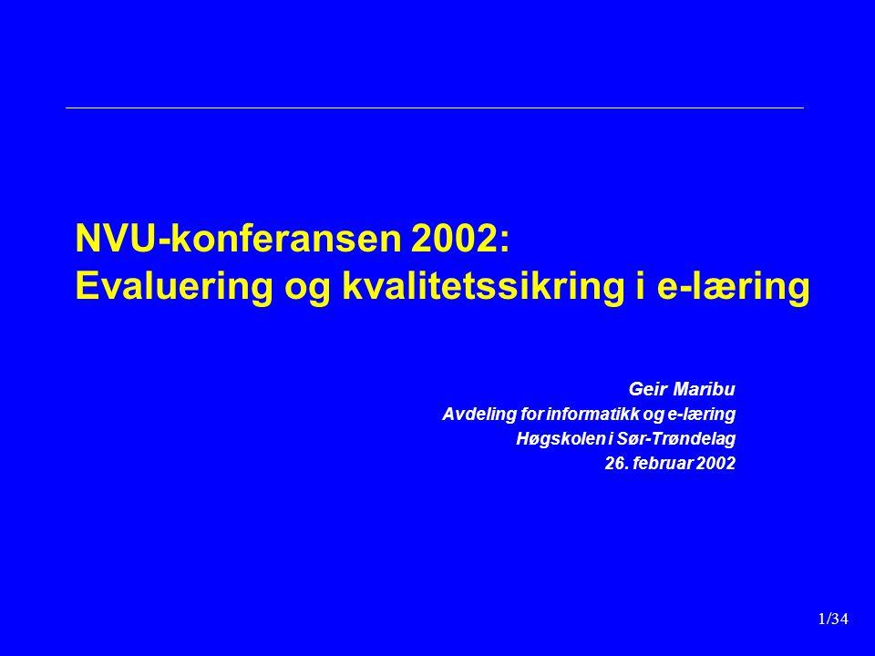 1/34 NVU-konferansen 2002: Evaluering og kvalitetssikring i e-læring Geir Maribu Avdeling for informatikk og e-læring Høgskolen i Sør-Trøndelag 26.