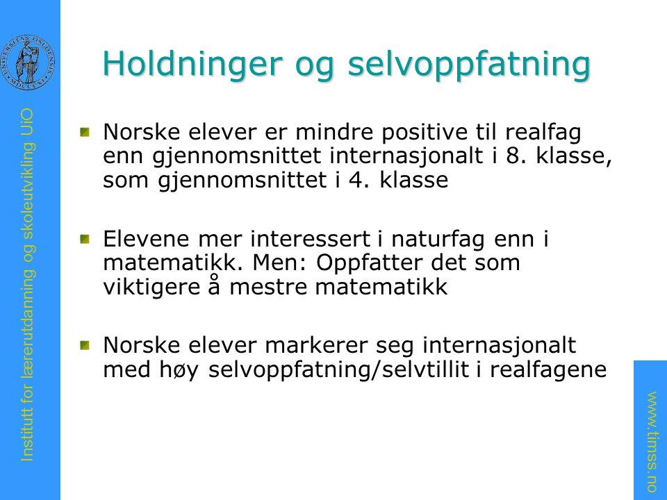 www.timss.no Institutt for lærerutdanning og skoleutvikling UiO Holdninger og selvoppfatning Norske elever er mindre positive til realfag enn gjennomsnittet internasjonalt i 8.