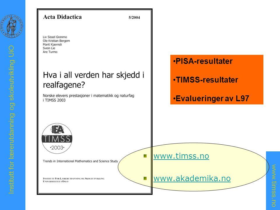 www.timss.no Institutt for lærerutdanning og skoleutvikling UiO www.timss.no www.akademika.no PISA-resultater TIMSS-resultater Evalueringer av L97