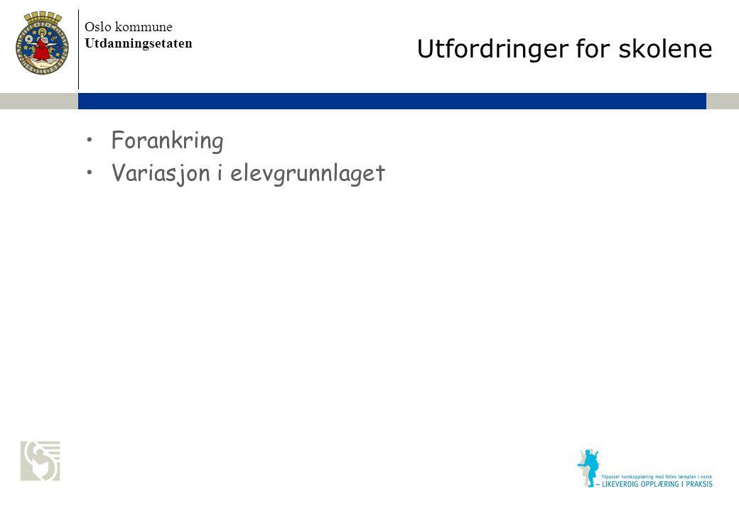 Oslo kommune Utdanningsetaten Skolens navn settes inn her Utfordringer for skolene Forankring Variasjon i elevgrunnlaget