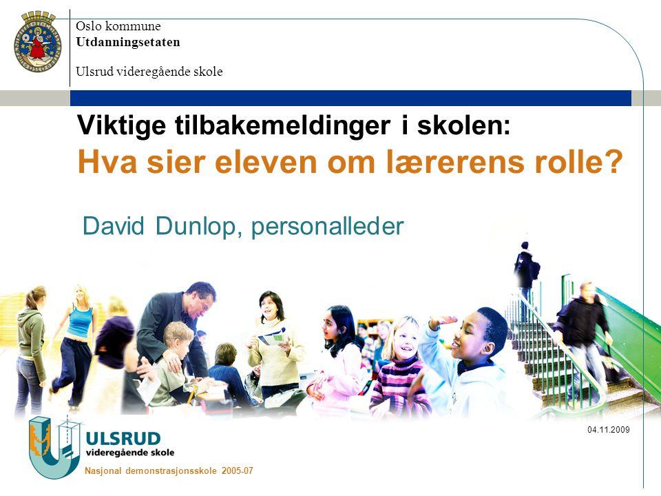 Oslo kommune Utdanningsetaten Ulsrud videregående skole Nasjonal demonstrasjonsskole 2005-07 04.11.2009 Viktige tilbakemeldinger i skolen: Hva sier el