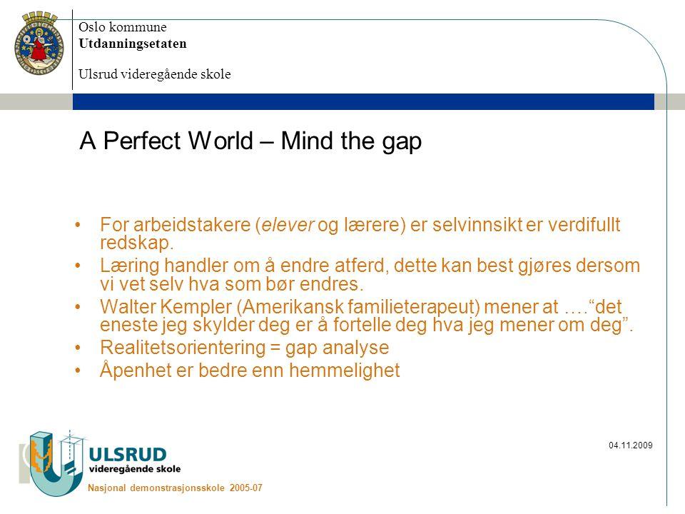 Oslo kommune Utdanningsetaten Ulsrud videregående skole Nasjonal demonstrasjonsskole 2005-07 04.11.2009 A Perfect World – Mind the gap For arbeidstake