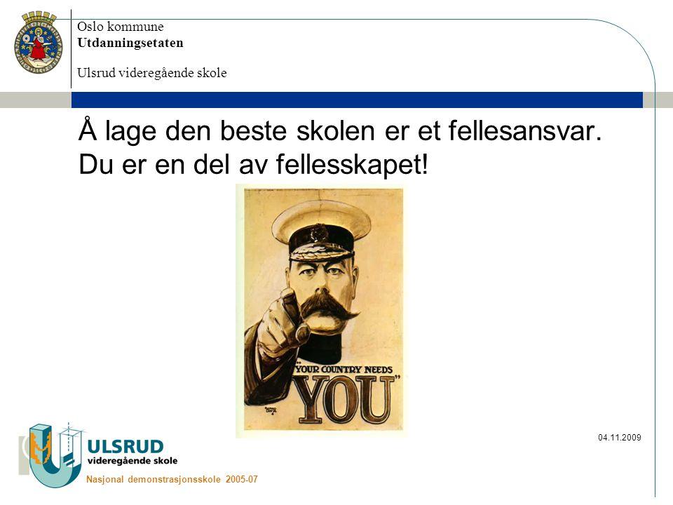 Oslo kommune Utdanningsetaten Ulsrud videregående skole Nasjonal demonstrasjonsskole 2005-07 04.11.2009 Å lage den beste skolen er et fellesansvar. Du