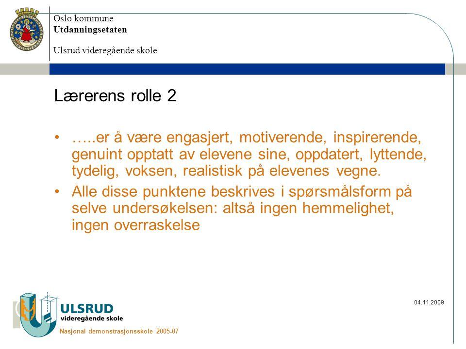 Oslo kommune Utdanningsetaten Ulsrud videregående skole Nasjonal demonstrasjonsskole 2005-07 04.11.2009 Lærerens rolle 2 …..er å være engasjert, motiv