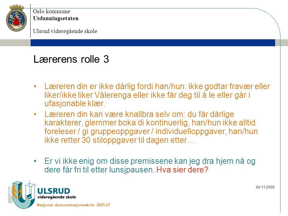 Oslo kommune Utdanningsetaten Ulsrud videregående skole Nasjonal demonstrasjonsskole 2005-07 04.11.2009 Lærerens rolle 3 Læreren din er ikke dårlig fo