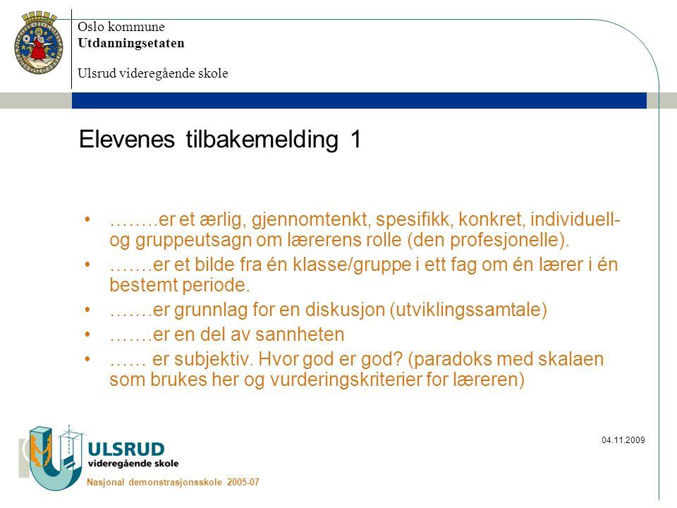 Oslo kommune Utdanningsetaten Ulsrud videregående skole Nasjonal demonstrasjonsskole 2005-07 04.11.2009 Elevenes tilbakemelding 1 ……..er et ærlig, gje