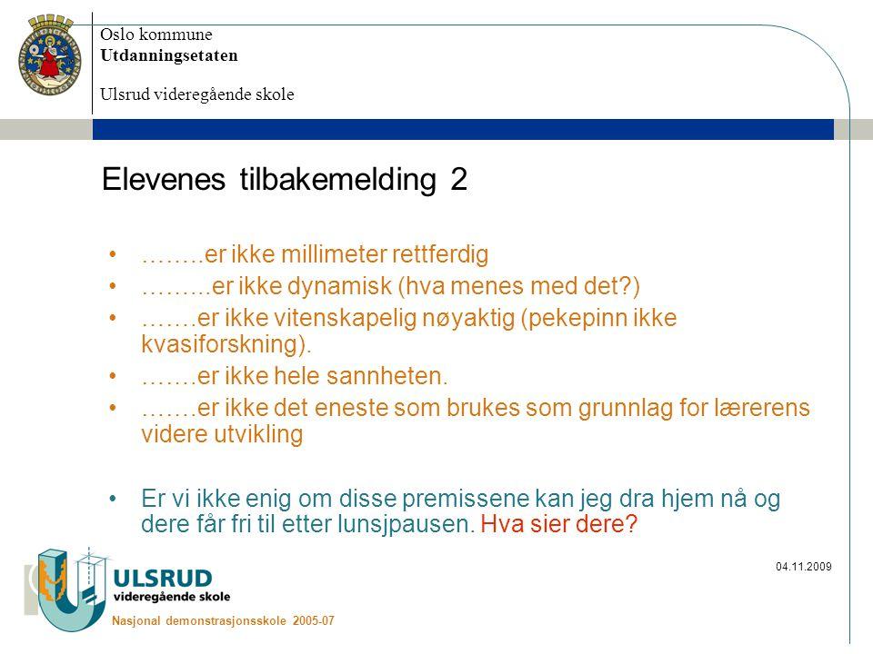Oslo kommune Utdanningsetaten Ulsrud videregående skole Nasjonal demonstrasjonsskole 2005-07 04.11.2009 Elevenes tilbakemelding 2 ……..er ikke millimet