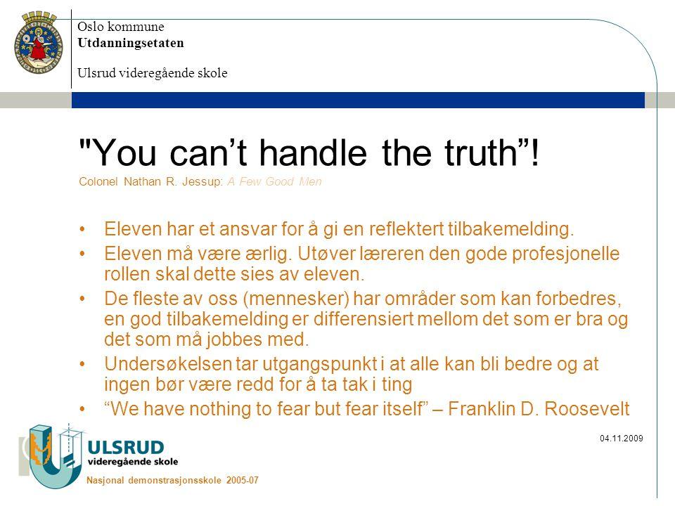 Oslo kommune Utdanningsetaten Ulsrud videregående skole Nasjonal demonstrasjonsskole 2005-07 04.11.2009 You can't handle the truth .