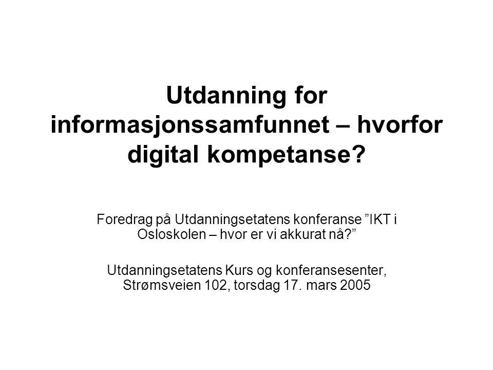 """Utdanning for informasjonssamfunnet – hvorfor digital kompetanse? Foredrag på Utdanningsetatens konferanse """"IKT i Osloskolen – hvor er vi akkurat nå?"""""""