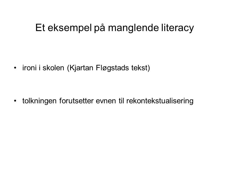 Et eksempel på manglende literacy ironi i skolen (Kjartan Fløgstads tekst) tolkningen forutsetter evnen til rekontekstualisering