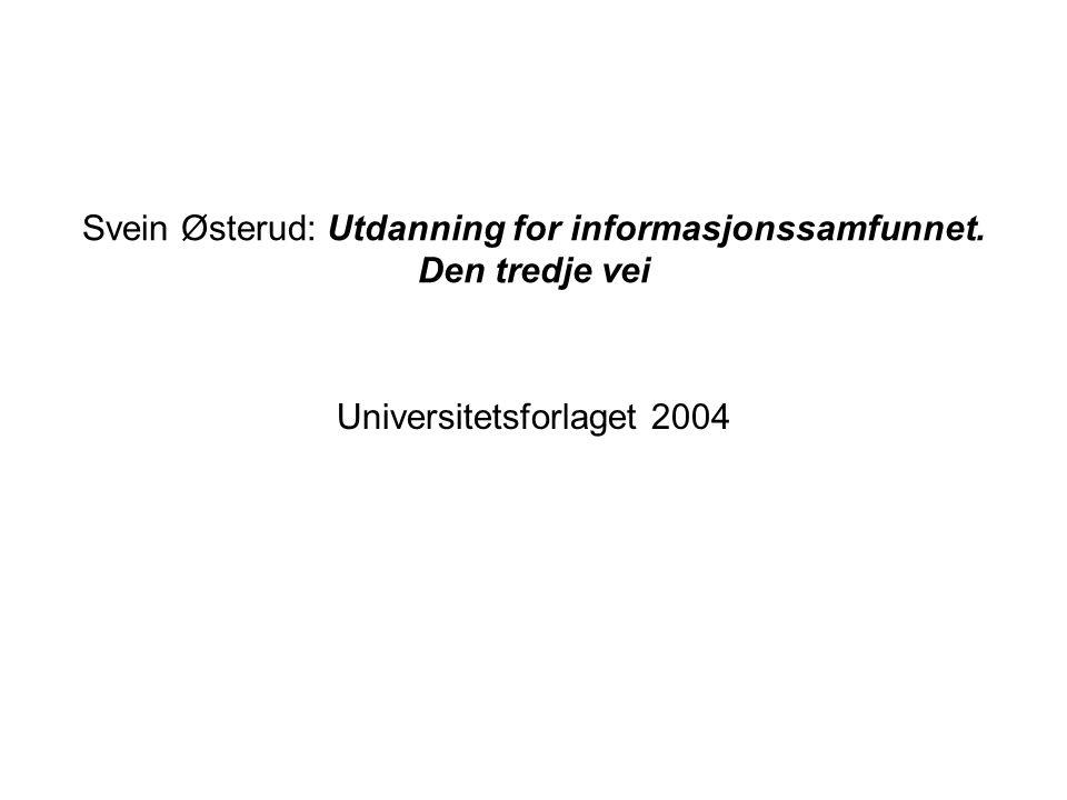 Svein Østerud: Utdanning for informasjonssamfunnet. Den tredje vei Universitetsforlaget 2004