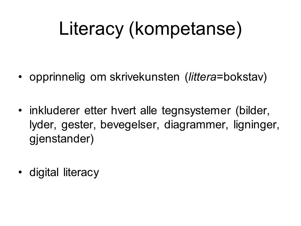 Literacy (kompetanse) opprinnelig om skrivekunsten (littera=bokstav) inkluderer etter hvert alle tegnsystemer (bilder, lyder, gester, bevegelser, diagrammer, ligninger, gjenstander) digital literacy