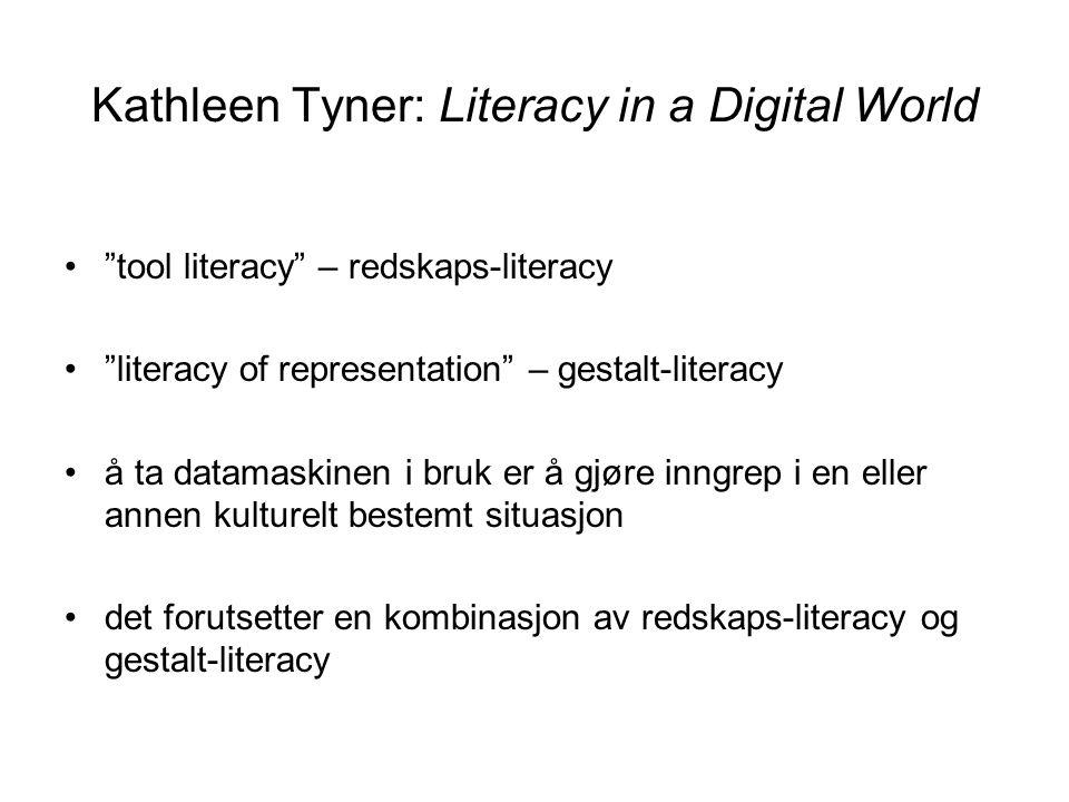 """Kathleen Tyner: Literacy in a Digital World """"tool literacy"""" – redskaps-literacy """"literacy of representation"""" – gestalt-literacy å ta datamaskinen i br"""