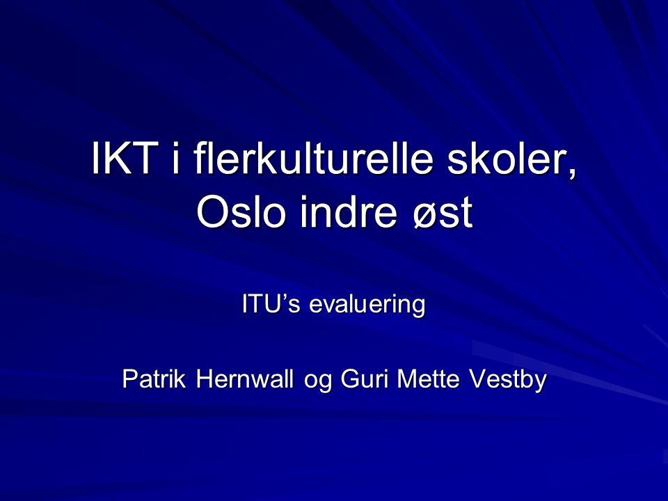 IKT i flerkulturelle skoler, Oslo indre øst ITU's evaluering Patrik Hernwall og Guri Mette Vestby