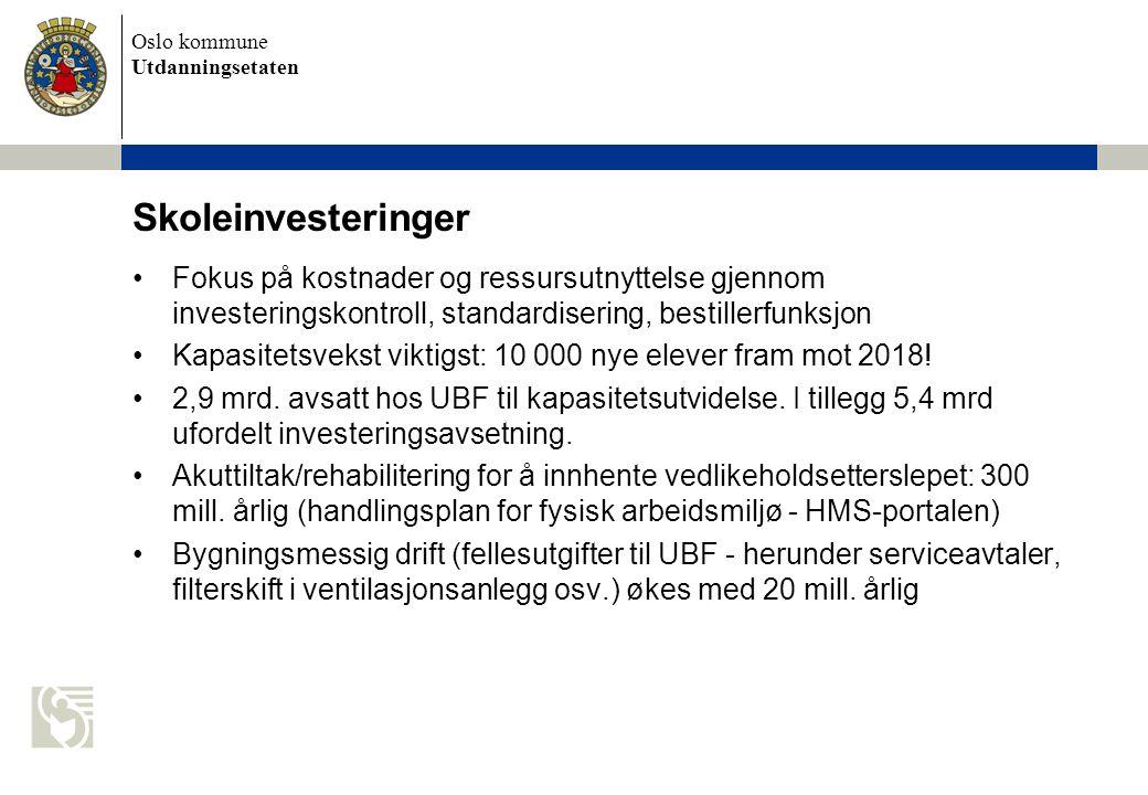 Oslo kommune Utdanningsetaten Skoleinvesteringer Fokus på kostnader og ressursutnyttelse gjennom investeringskontroll, standardisering, bestillerfunksjon Kapasitetsvekst viktigst: 10 000 nye elever fram mot 2018.