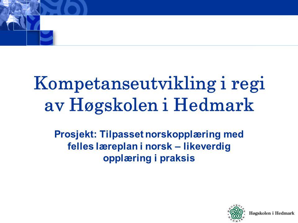 Kompetanseutvikling i regi av Høgskolen i Hedmark Prosjekt: Tilpasset norskopplæring med felles læreplan i norsk – likeverdig opplæring i praksis
