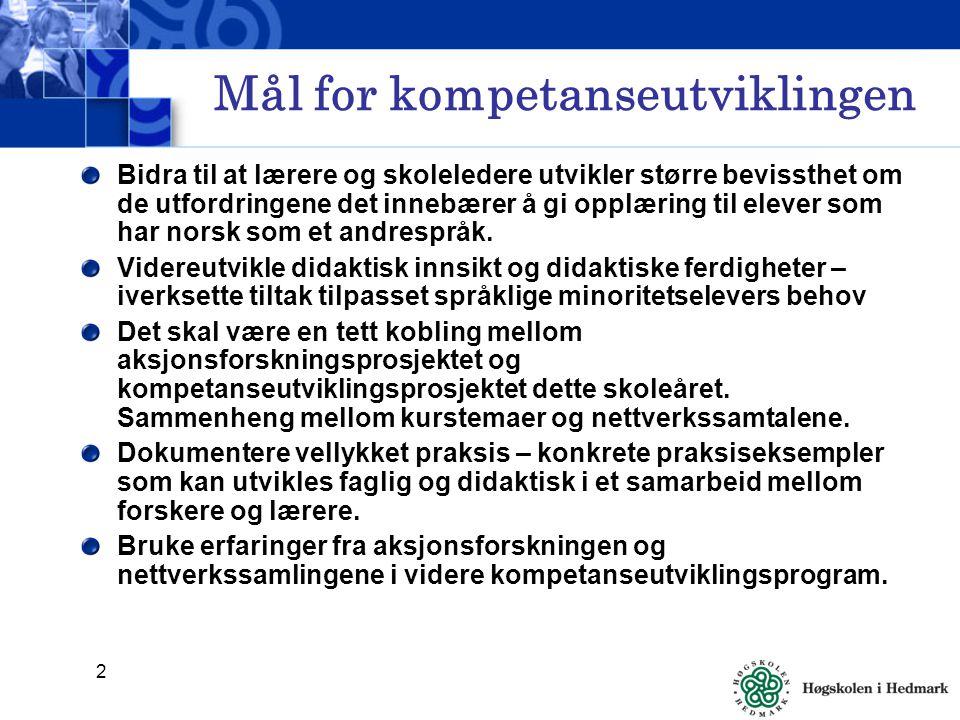 2 Mål for kompetanseutviklingen Bidra til at lærere og skoleledere utvikler større bevissthet om de utfordringene det innebærer å gi opplæring til elever som har norsk som et andrespråk.