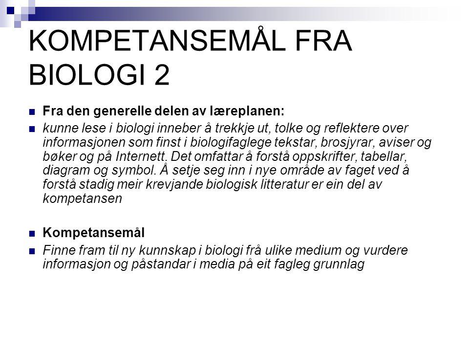 KOMPETANSEMÅL FRA BIOLOGI 2 Fra den generelle delen av læreplanen: kunne lese i biologi inneber å trekkje ut, tolke og reflektere over informasjonen s