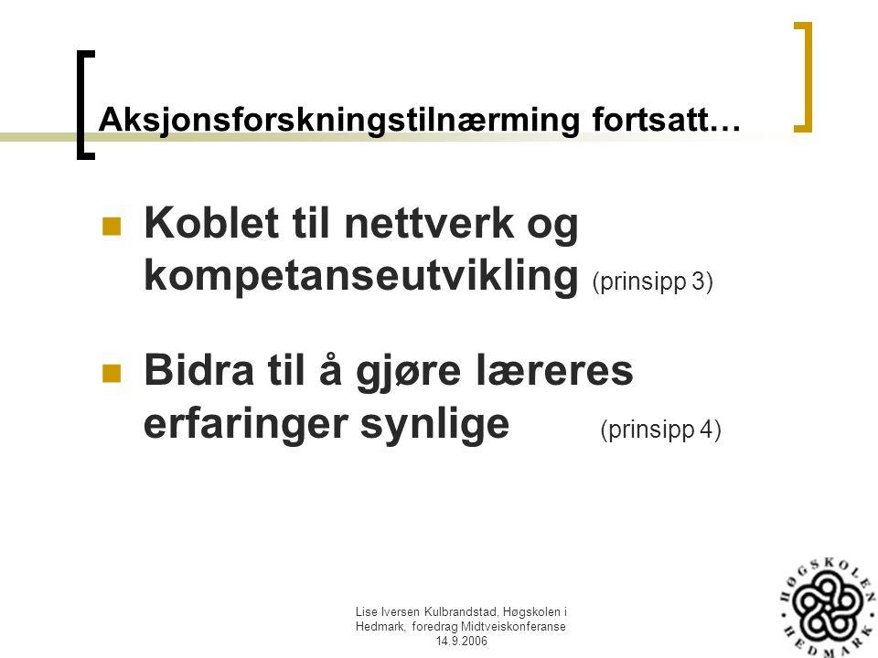 Lise Iversen Kulbrandstad, Høgskolen i Hedmark, foredrag Midtveiskonferanse 14.9.2006 Aksjonsforskningstilnærming fortsatt… Koblet til nettverk og kom