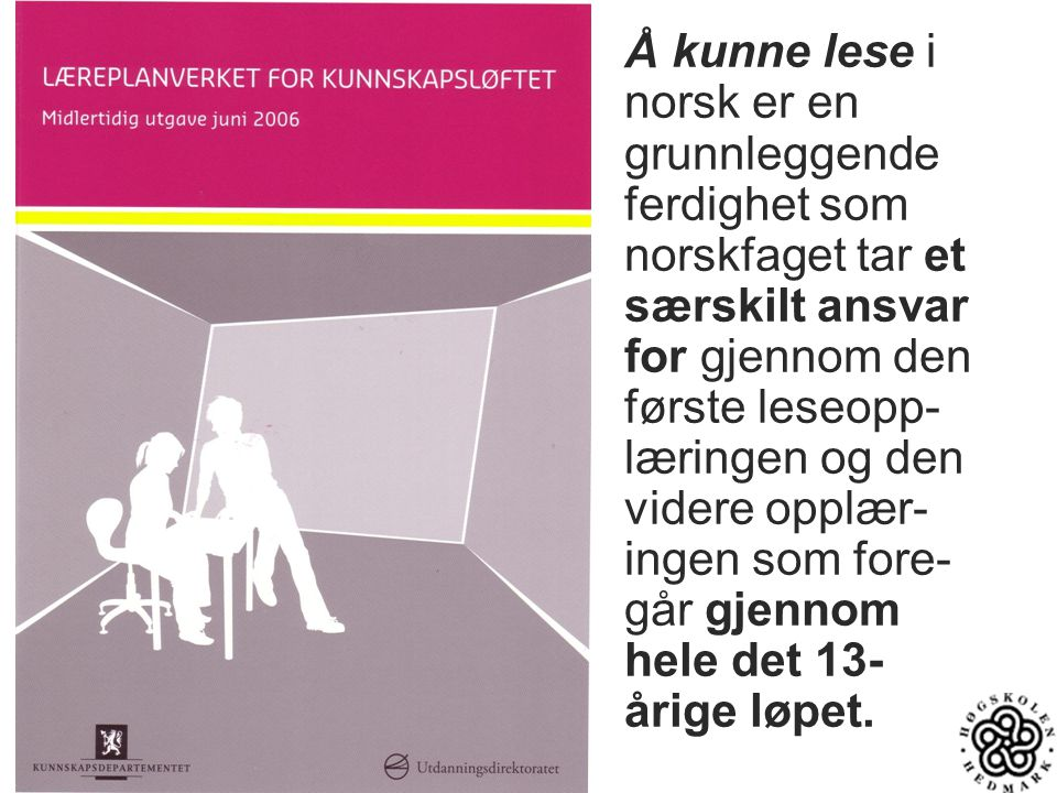 Å kunne lese i norsk er en grunnleggende ferdighet som norskfaget tar et særskilt ansvar for gjennom den første leseopp- læringen og den videre opplær