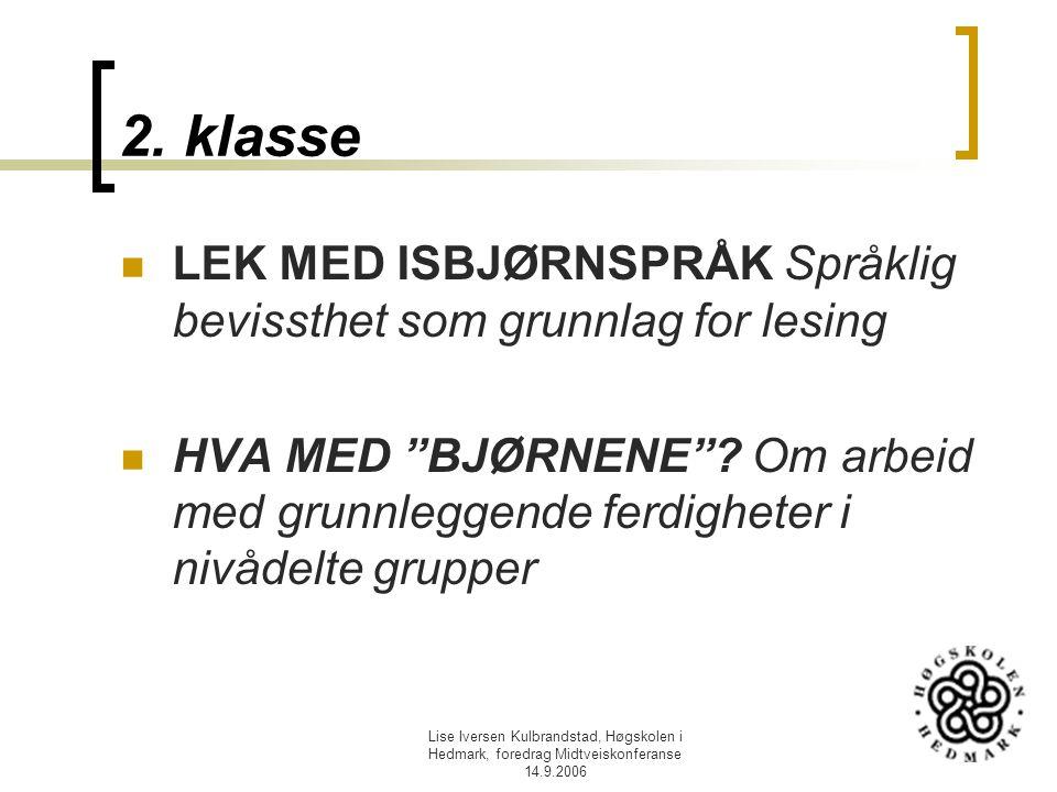 Lise Iversen Kulbrandstad, Høgskolen i Hedmark, foredrag Midtveiskonferanse 14.9.2006 2. klasse LEK MED ISBJØRNSPRÅK Språklig bevissthet som grunnlag