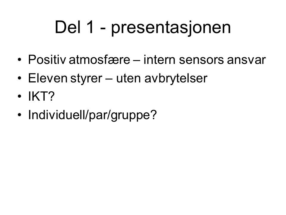 Del 1 - presentasjonen Positiv atmosfære – intern sensors ansvar Eleven styrer – uten avbrytelser IKT.