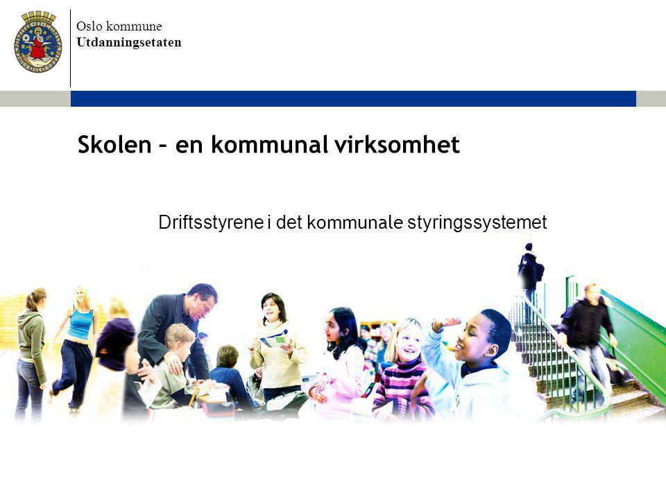 Oslo kommune Utdanningsetaten Skolen – en kommunal virksomhet Driftsstyrene i det kommunale styringssystemet
