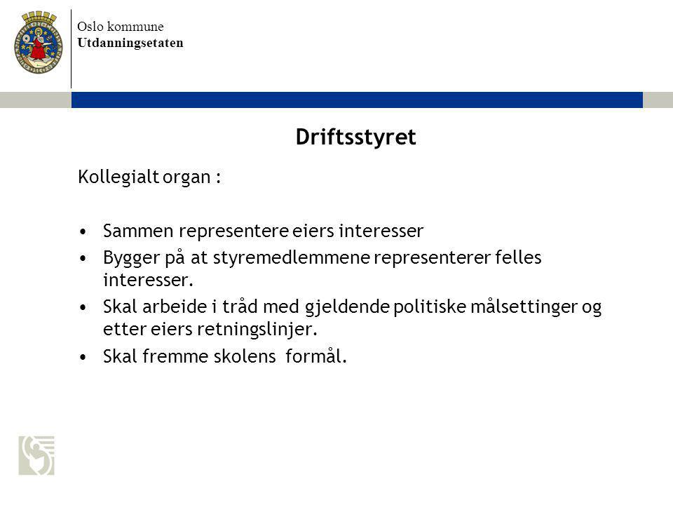 Oslo kommune Utdanningsetaten Driftsstyret Kollegialt organ : Sammen representere eiers interesser Bygger på at styremedlemmene representerer felles i