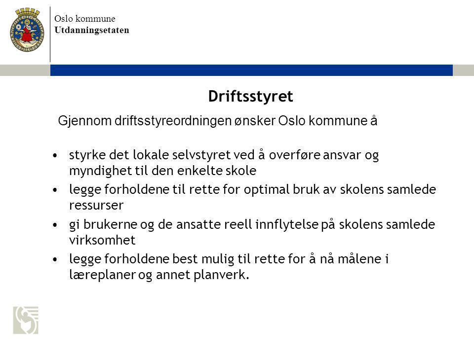 Oslo kommune Utdanningsetaten Driftsstyret styrke det lokale selvstyret ved å overføre ansvar og myndighet til den enkelte skole legge forholdene til