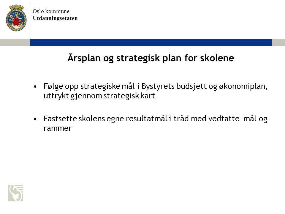 Oslo kommune Utdanningsetaten Årsplan og strategisk plan for skolene Følge opp strategiske mål i Bystyrets budsjett og økonomiplan, uttrykt gjennom st