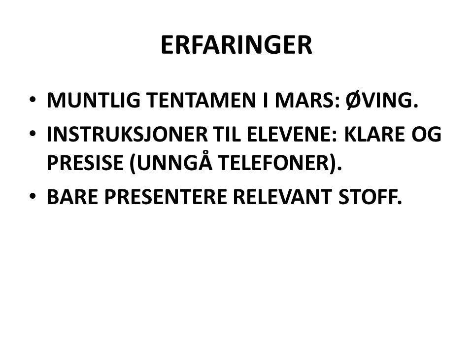 ERFARINGER MUNTLIG TENTAMEN I MARS: ØVING. INSTRUKSJONER TIL ELEVENE: KLARE OG PRESISE (UNNGÅ TELEFONER). BARE PRESENTERE RELEVANT STOFF.