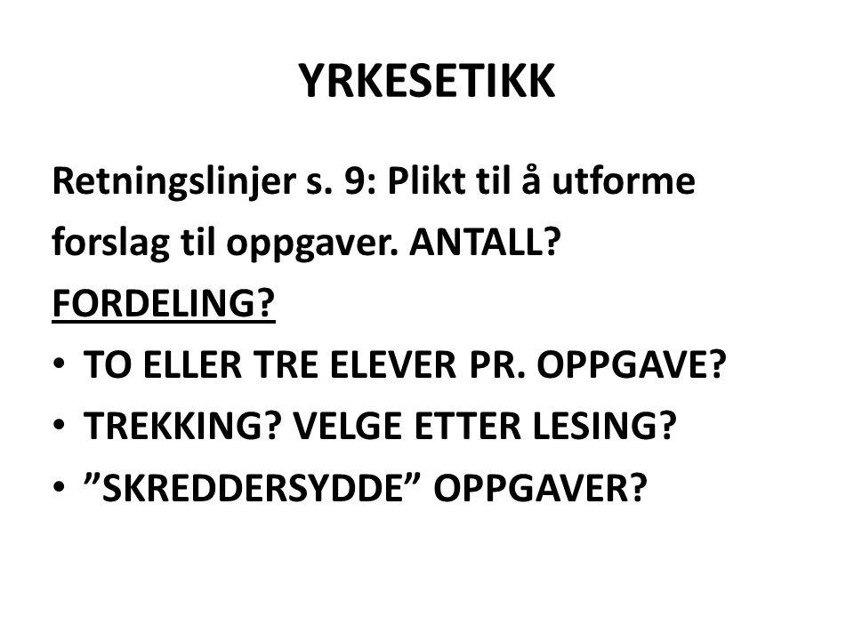 YRKESETIKK Retningslinjer s. 9: Plikt til å utforme forslag til oppgaver. ANTALL? FORDELING? TO ELLER TRE ELEVER PR. OPPGAVE? TREKKING? VELGE ETTER LE
