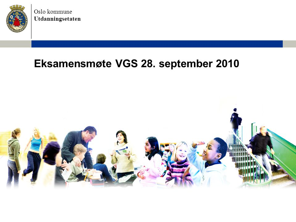 Oslo kommune Utdanningsetaten Eksamensmøte VGS 28. september 2010