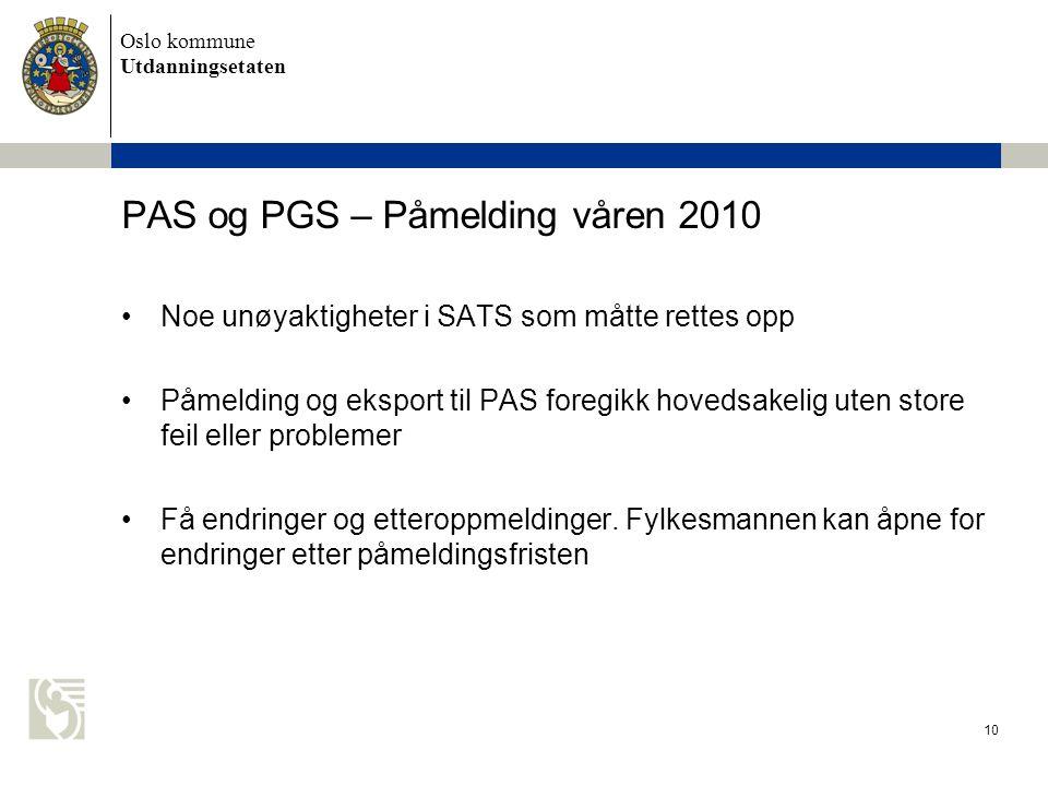Oslo kommune Utdanningsetaten 10 PAS og PGS – Påmelding våren 2010 Noe unøyaktigheter i SATS som måtte rettes opp Påmelding og eksport til PAS foregik