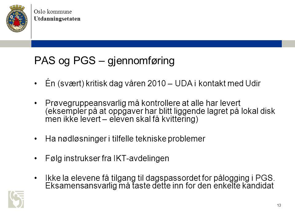 Oslo kommune Utdanningsetaten 13 PAS og PGS – gjennomføring Én (svært) kritisk dag våren 2010 – UDA i kontakt med Udir Prøvegruppeansvarlig må kontrol